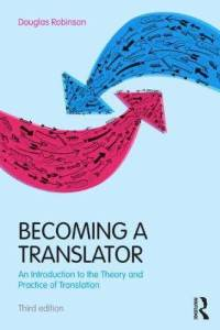 Becoming a Translator: An introduction to the theory and practice of translation -- by Douglas Robinson